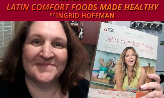 "Cookbook Review: ""Latin Comfort Foods Made Healthy"" by Ingrid Hoffman"