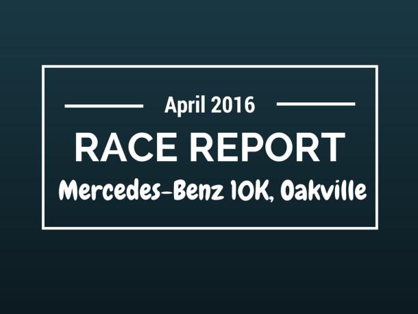 Mercedes-Benz 10K Race Report, Oakville, 2016