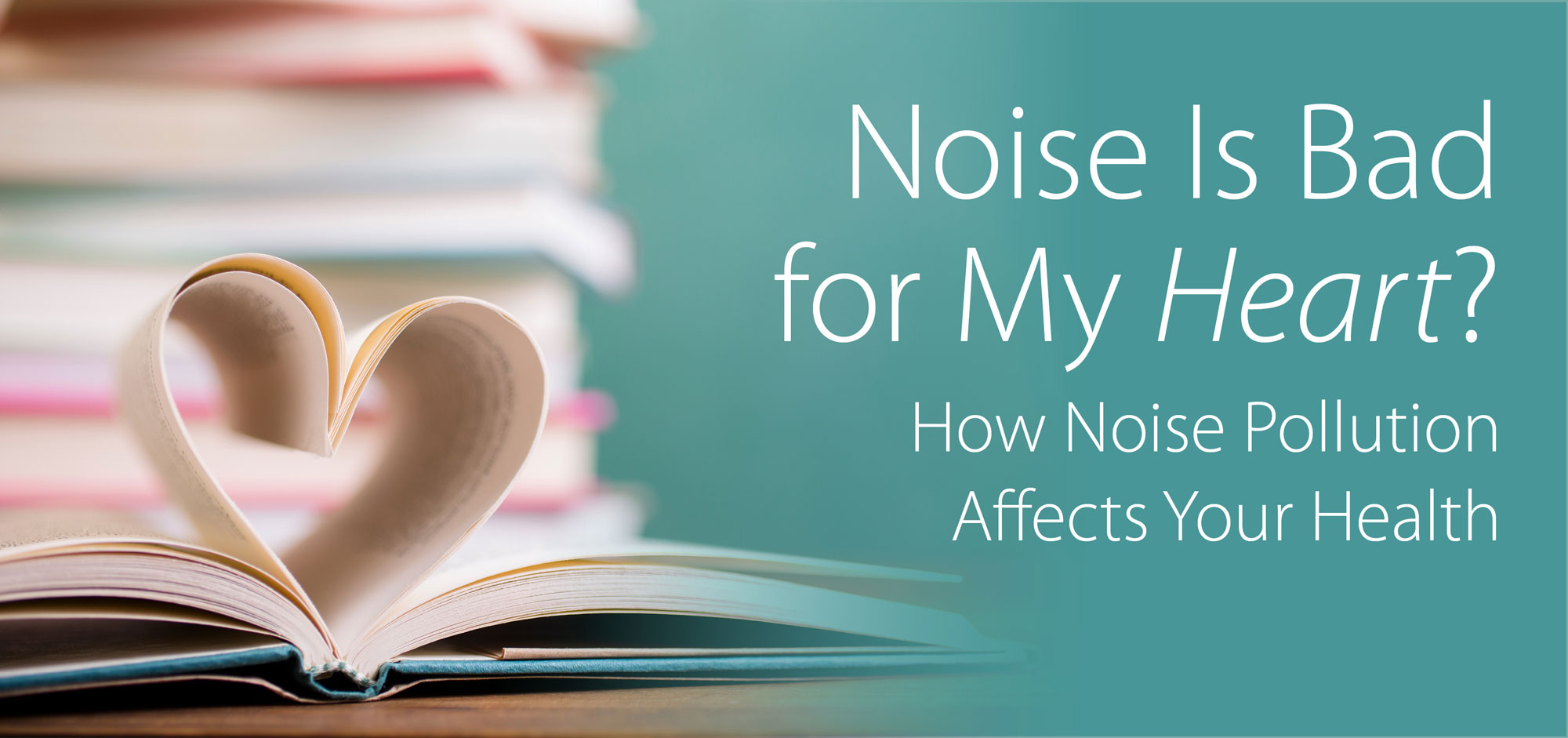 Noise Is Bad for My Heart? How Noise Pollution Affects Your Health