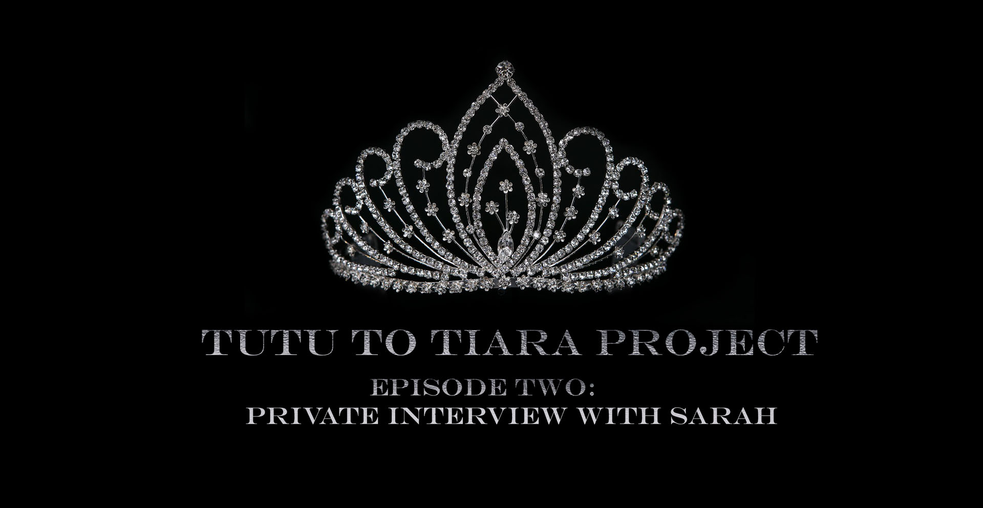 Tutu to Tiara Project | Episode Two: A Private Interview