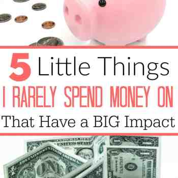 5 Little Things I Rarely Spend Money On That Have a BIG Impact