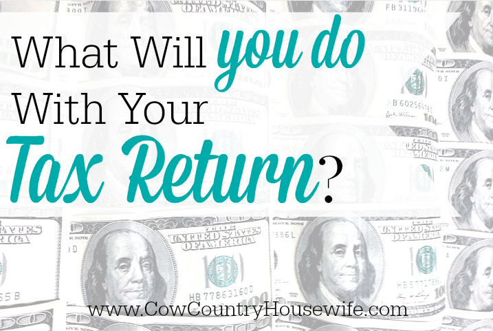 What Will YOU Do With Your Tax Return