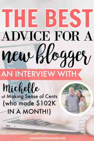 The Best Advice for a New Blogger: An Interview with Michelle of Making Sense of Cents. If you're looking for advice for new bloggers, this is it! Michelle from Making Sense of Cents is a blogging superstar and I was lucky enough to get to interview her about her advice for new bloggers.  Blog advice.  Entrepreneur.