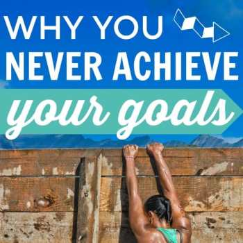 Why You Never Achieve Your Goals