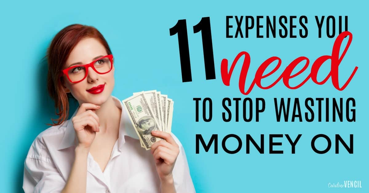 11 expenses to stop spending $ on