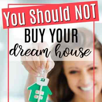 You Should NOT Buy Your Dream House