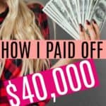 How I Paid off $40,000 of Debt in 7 months