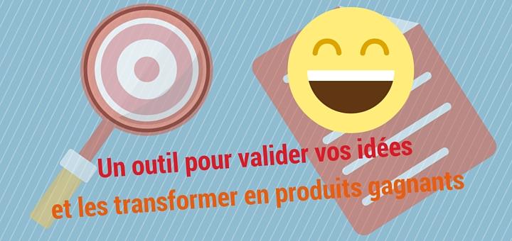 Un outil pour valider vos idées et les transformer en produits et services gagnants