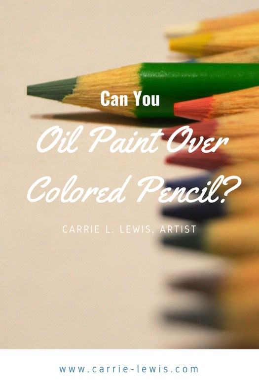 Can You Oil Paint Over Colored Pencil