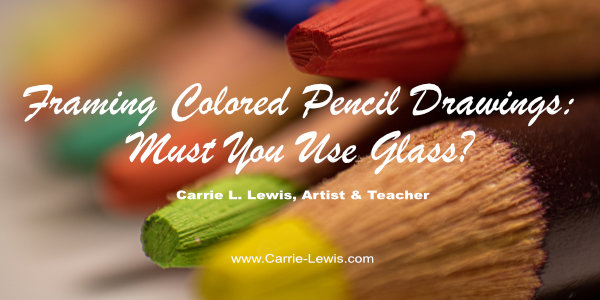 Framing Colored Pencil Drawings: Must You Use Glass?