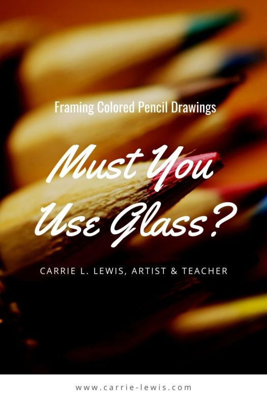Framing Colored Pencil Drawings Must You Use Glass?