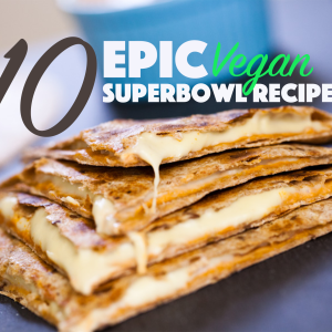 10 Epic Vegan Super Bowl Recipes