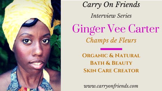 Ginger Vee organic natural bath beauty skin care creator Carry On Friends interview series