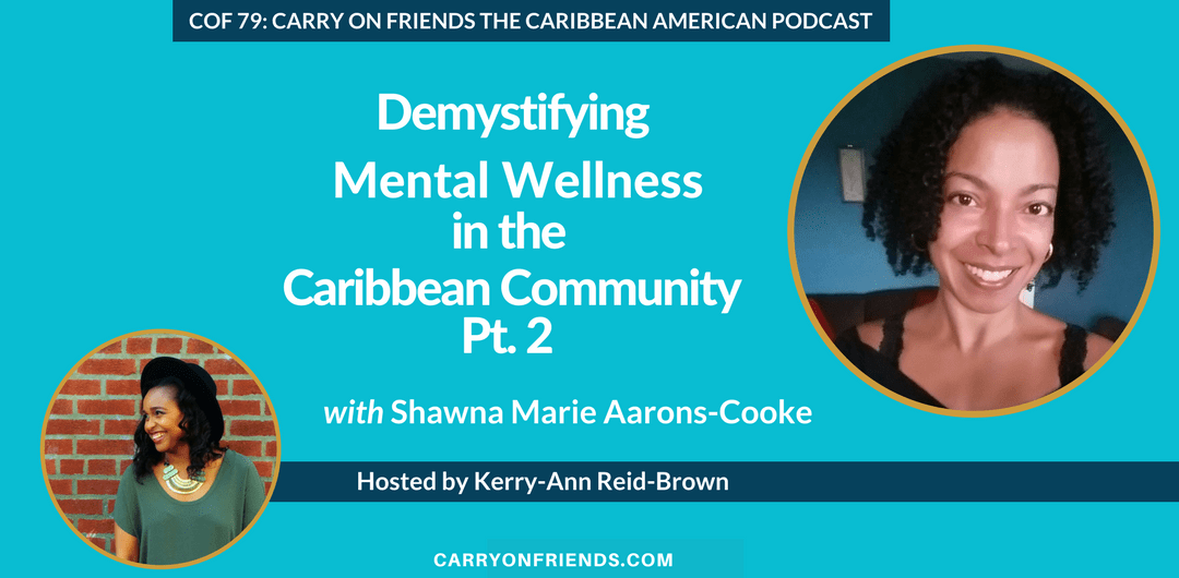 Shawna Marie Aarons Cooke on Carry On Friends the Caribbean American Podcast part 2