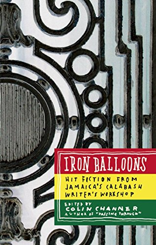 Iron Balloons Hit Fiction from Jamaicas Calabash Writers Workshop by Caribbean Authors