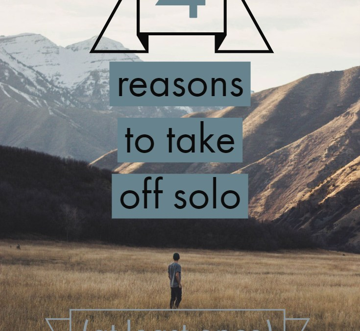 4 Reasons to Take Off Solo – At Least Once