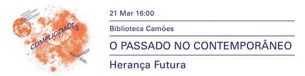 Talk: Herança Futura | Festival Cumplicidades | 21 Março 2020