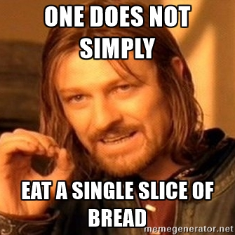 one-does-not-simply-eat-a-signle-slice-of-bread