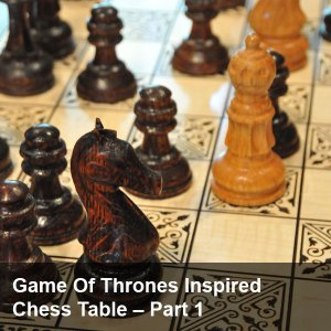 Game Of Thrones Inspired Chess Table - Part 1
