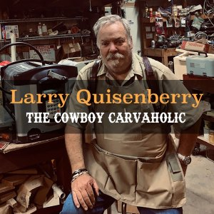 Larry Quisenberry, The Cowboy Carvaholic