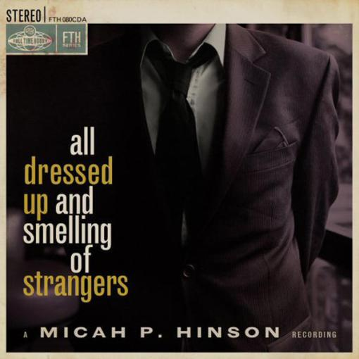 Micah P. Hinson - All Dressed Up and Smelling of Strangers