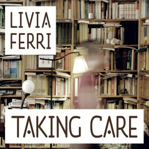 Livia Ferri - Taking Care