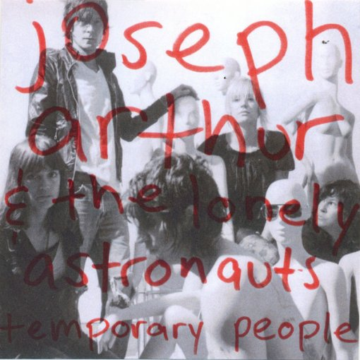 Joseph Arthur & The Lonely Astronauts - Temporary People