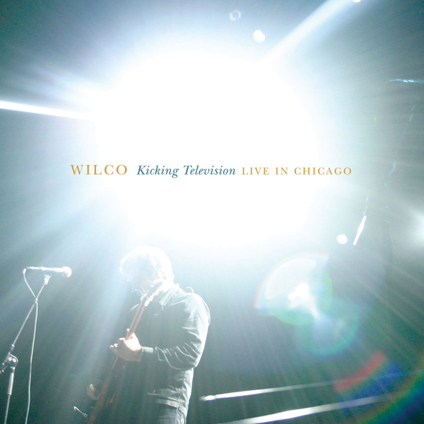 Wilco - Kicking Television - Live In Chicago