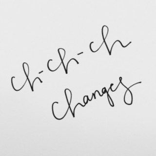 Ch-Ch-Ch-Changes: Take Two