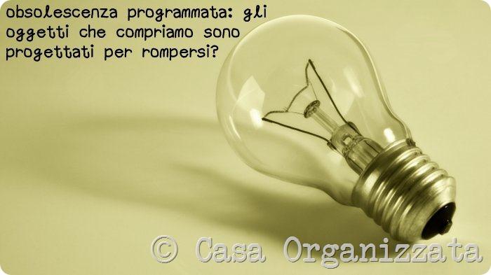 Obsolescenza programmata: quello che compriamo è progettato per rompersi?