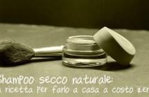 Autoproduzione e cosmesi naturale: ricetta per lo shampoo secco fai da te