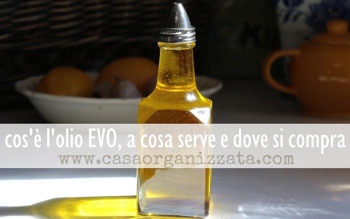 Cos'è l'olio EVO, a cosa serve e dove si compra