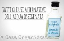Acqua ossigenata: tutti gli usi alternativi