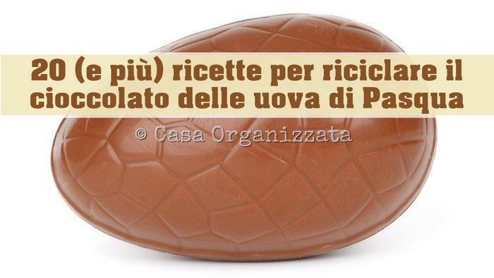 20 e più ricette per riciclare il cioccolato delle uova di Pasqua