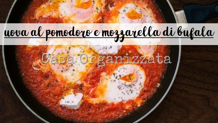 Ricette veloci  uova al pomodoro e mozzarella di bufala