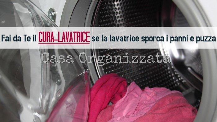 Lavatrice che sporca e bucato che puzza fai in casa il cura-lavatrice