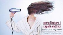Come limitare i capelli elettrici, i miei trucchi che funzionano davvero