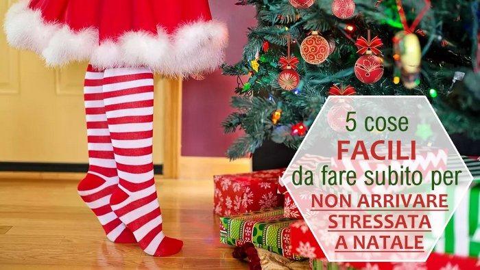 5 cose facili da fare subito per non arrivare stressata a Natale
