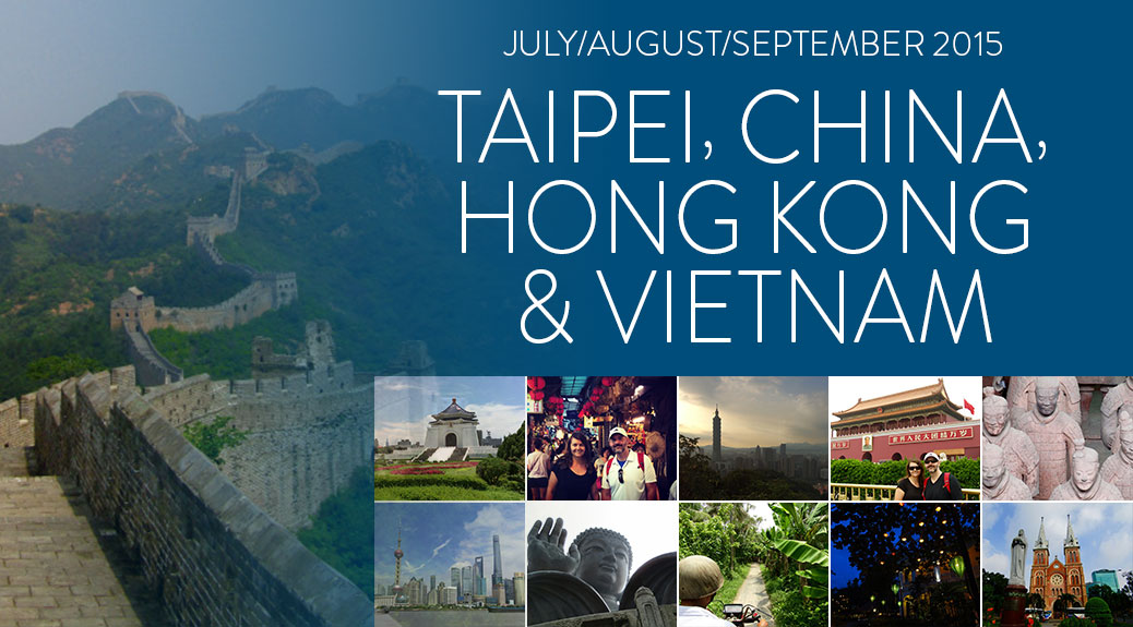 Posts about our July-September 2015 trip to Taipei, China, Hong Kong and Vietnam