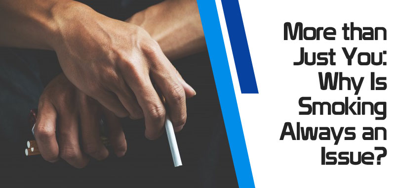 featured9 - More than Just You: Why Is Smoking Always an Issue?