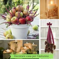 Come decorare la casa per l'autunno: 10 idee facili e veloci