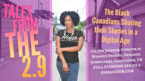 Tales from the 2.9 — The Black Canadians Sharing their Stories in a Digital Age — Vol. 2 #23, Jem Jackson (Featured Image) v2