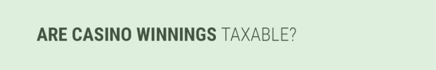 Are casino winnings taxable?