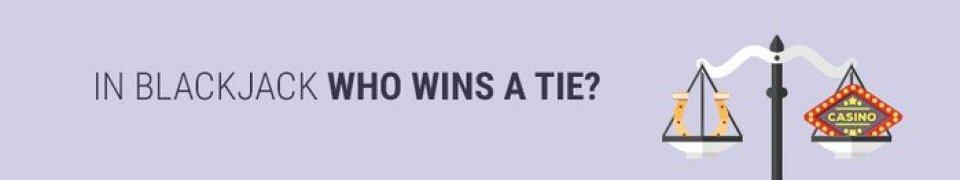 In blackjack who wins a tie?
