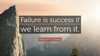 "Malcolm S. Forbes quote reads: ""Failure is success if we learn from it."""