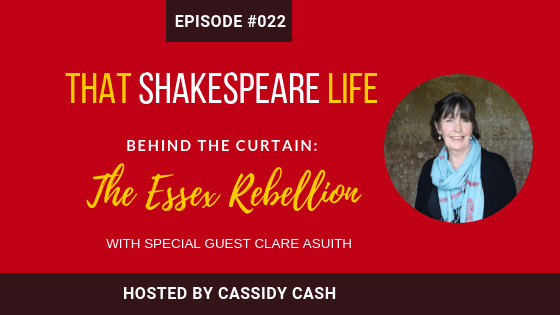 Ep #22: Clare Asquith on Shakespeare and the Essex Rebellion