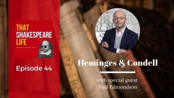 Episode 44: Shakespeare's Good Friends Heminges and Condell, with Paul Edmondson