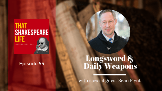 Episode 55: Sean Flynt, Sword maker, and the weapons of Shakespeare's Life