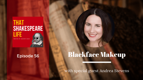 Episode 56: 17th Century Blackface Makeup with Andrea Stevens