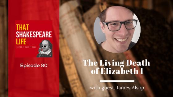 Ep 80: James Alsop and Elizabeth I's Living Death